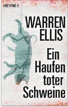 Warren Ellis: Ein Haufen toter Schweine